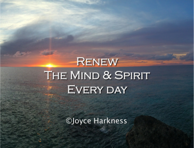 Life gets better everyday when the mind and spirit are renewed